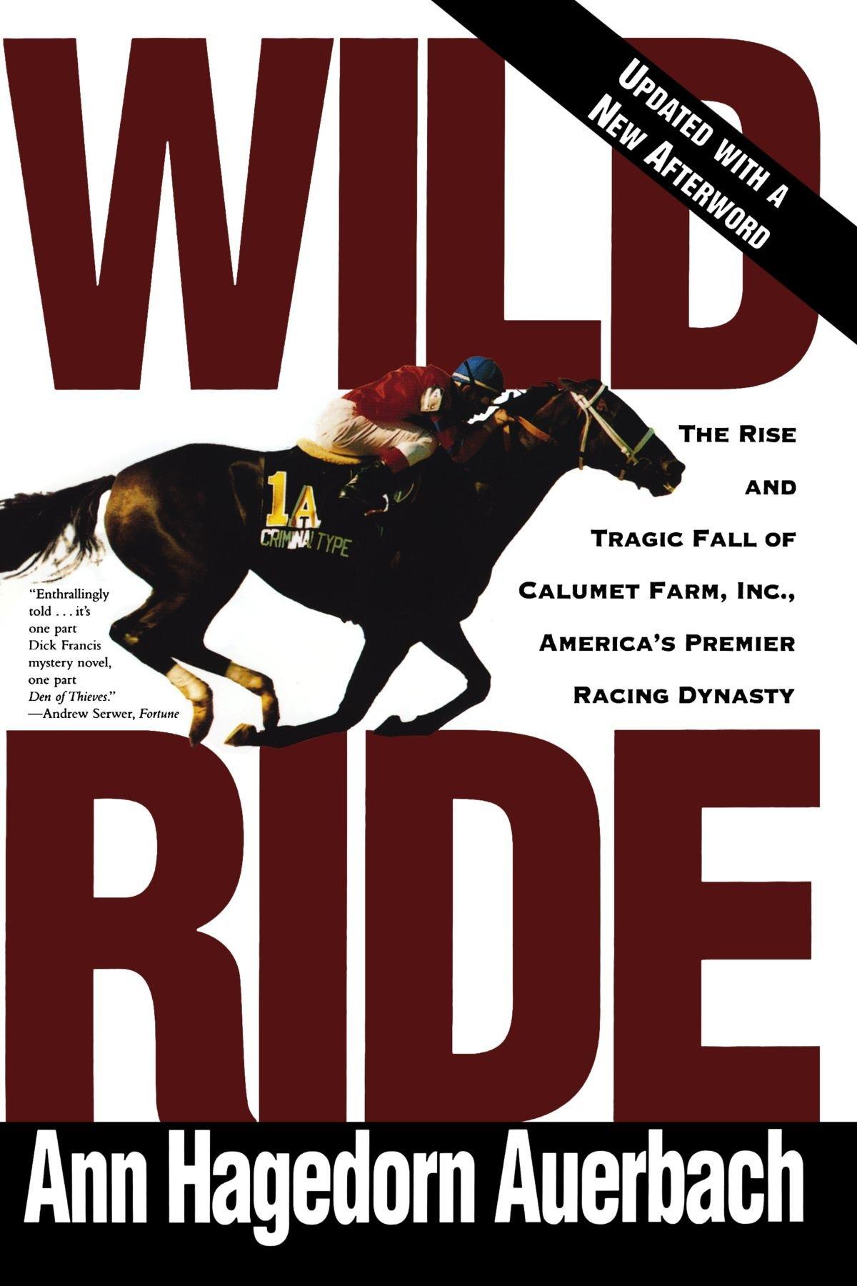 Wild Ride: The Rise and Tragic Fall of Calumet Farm Inc ...