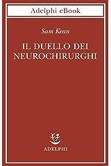 Il duello dei neurochirurghi: Il cervello: una storia di traumi, medici e follie (Italian Edition) Kindle Edition