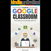 La guía de Google Classroom: Conoce la plataforma de Google para educación desde cero y con ejemplos prácticos. |Edición 2019|
