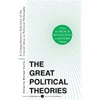 Great Political Theories V.2: A Comprehensive Selection of the Crucial Ideas in Political Philosophy from the French…