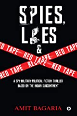 Spies, Lies & Red Tape : A Spy-Military-Political Fiction Thrillerbased on the Indian Subcontinent Kindle Edition