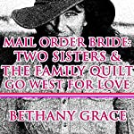 Mail Order Bride: Two Sisters and the Family Quilt Go West for Love | Bethany Grace