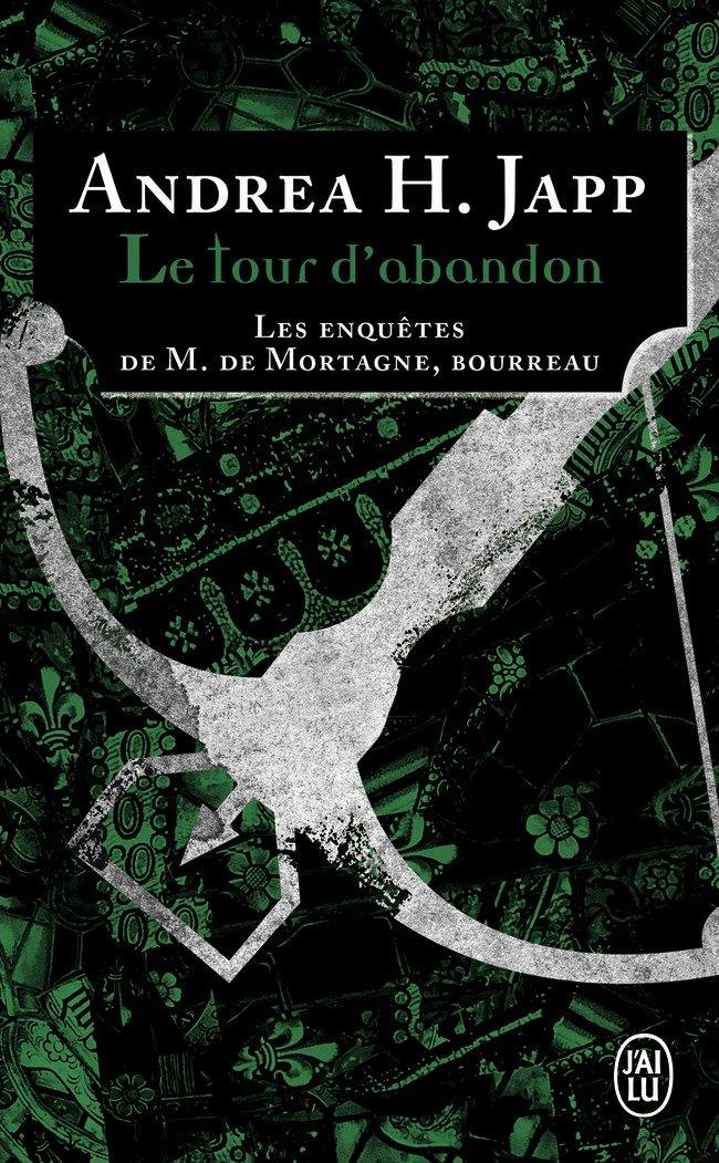 Les enquêtes de M. de Mortagne, bourreau, Tome 3 : Le tour d'abandon (Anglais) Poche – 8 octobre 2014 Andrea H. Japp J'AI LU 2290095001 French