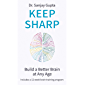 Keep Sharp: How To Build a Better Brain at Any Age (English Edition)