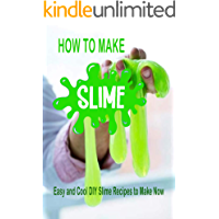How to Make Slime: Easy and Cool DIY Slime Recipes to Make Now: How to Make Slime (English Edition)