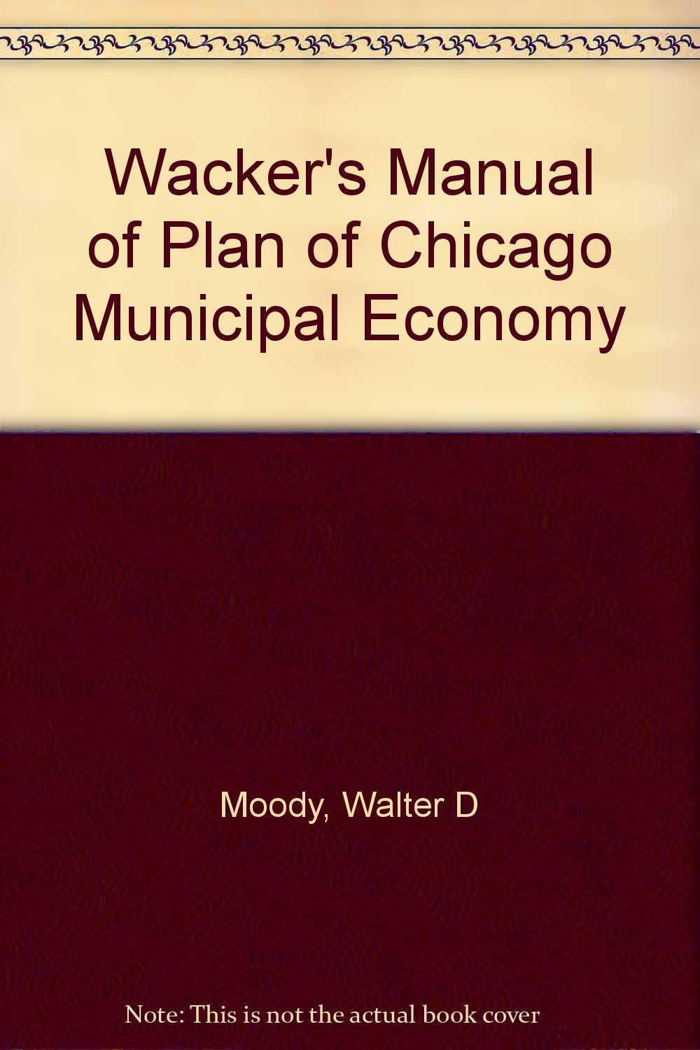 Read Online Wacker's Manual of Plan of Chicago Municipal Economy PDF