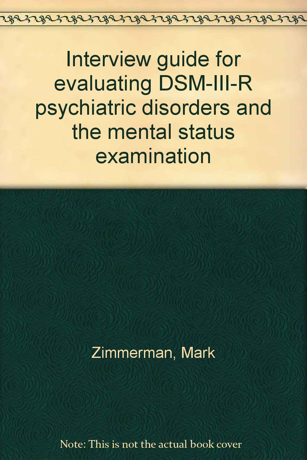 Interview guide for evaluating DSM-III-R psychiatric disorders and the  mental status examination: Mark Zimmerman: 9780963382108: Amazon.com: Books