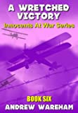 A Wretched Victory (Innocents At War Series, Book 6) (English Edition)