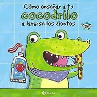 Cómo enseñar a tu cocodrilo a lavarse los dientes (Castellano - A Partir De 0 Años - Proyecto De 0 A 3 Años - Libros…