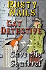 Save The Squirrel (Rusty Nails, Cat Detective Book 2) Kindle Edition