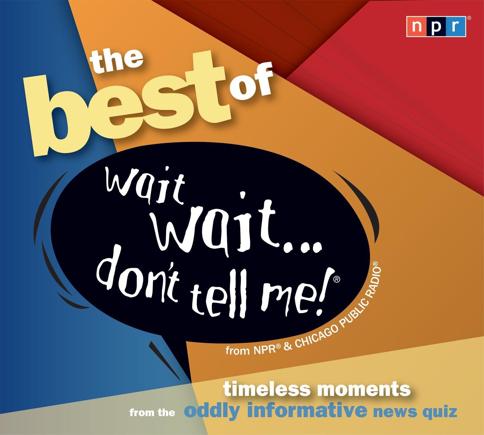 The Best of Wait Wait...Don't Tell Me! (NPR): Carl Kasell, Peter Sagal, Mo  Rocca, Roy Blount Jr, Tom Bodett, PJ O'Rourke, Paula Poundstone, Paul  Provenza: ...