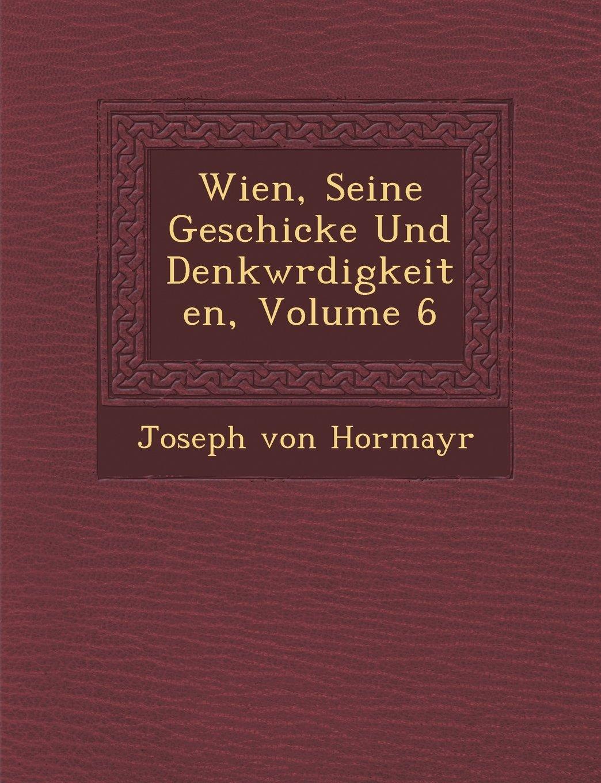 Download Wien, Seine Geschicke Und Denkwrdigkeiten, Volume 6 (German Edition) pdf