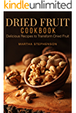 Dried Fruit Cookbook: Delicious Recipes to Transform Dried Fruit