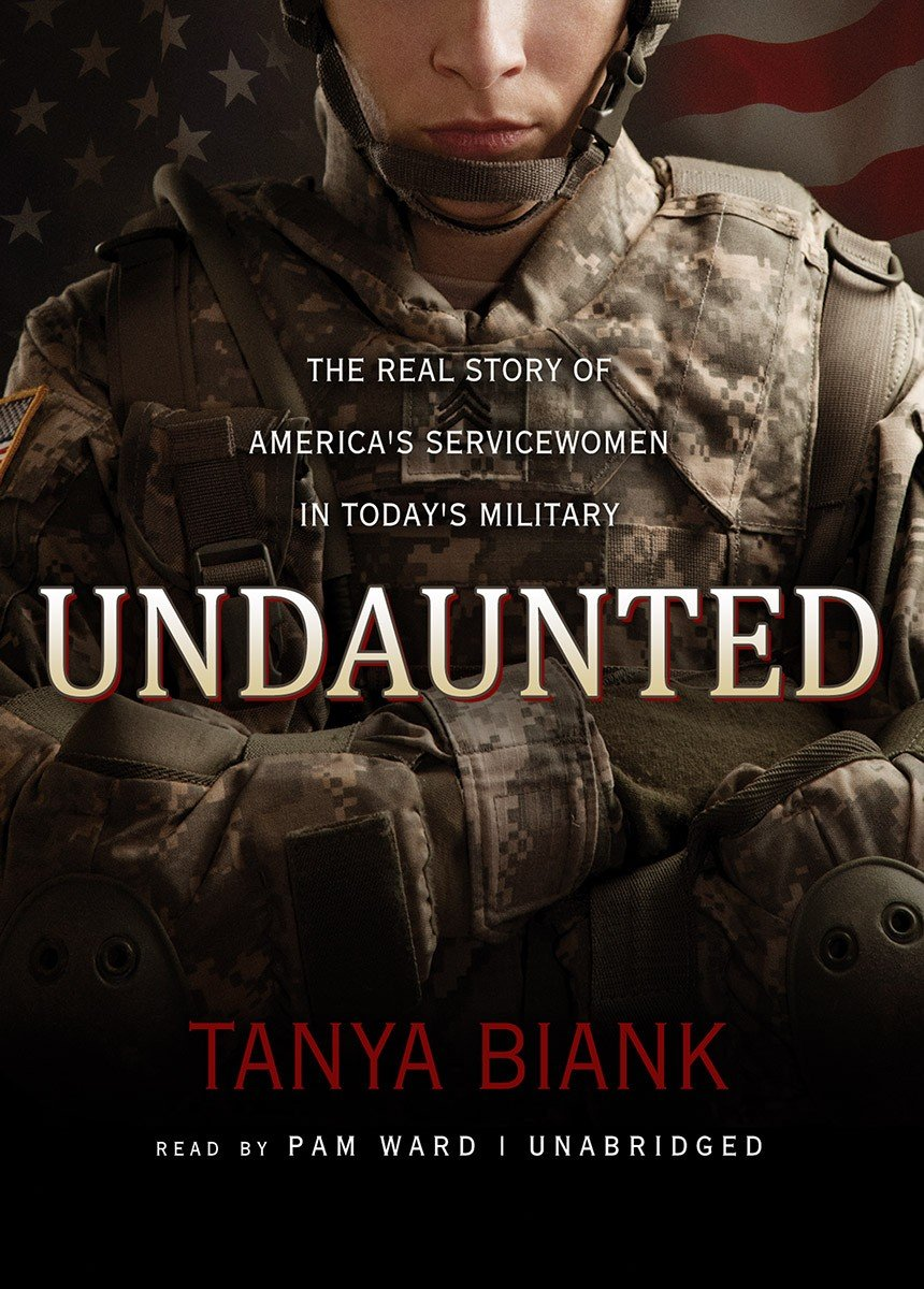 Download Undaunted: The Real Story of America's Servicewomen in Today's Military PDF