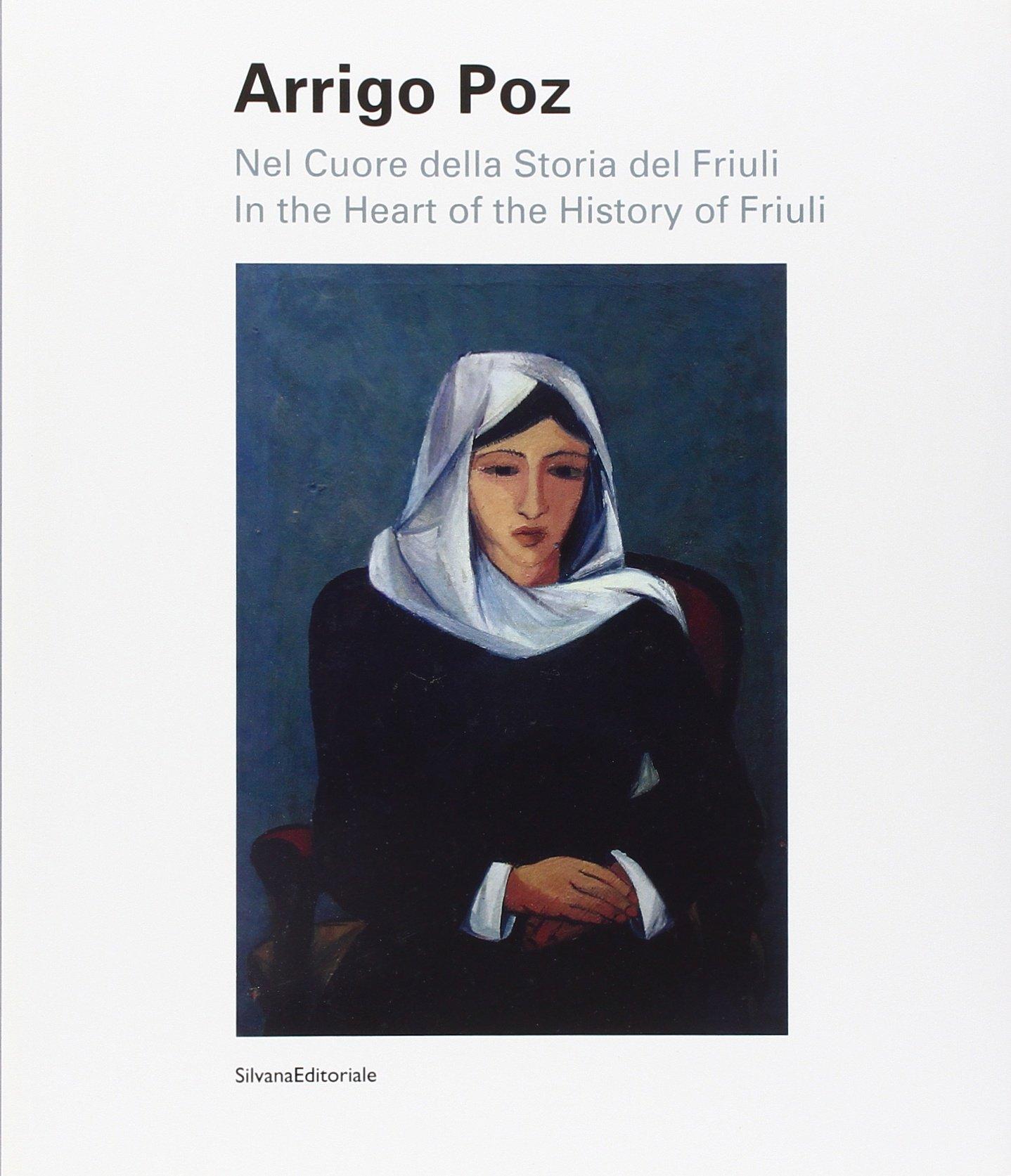 Arrigo Poz: In the Heart of the Story of Friuli (English and Italian Edition) pdf epub