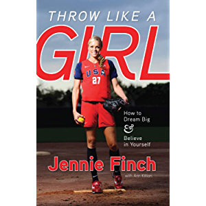Throw Like a Girl: How to Dream Big & Believe in Yourself