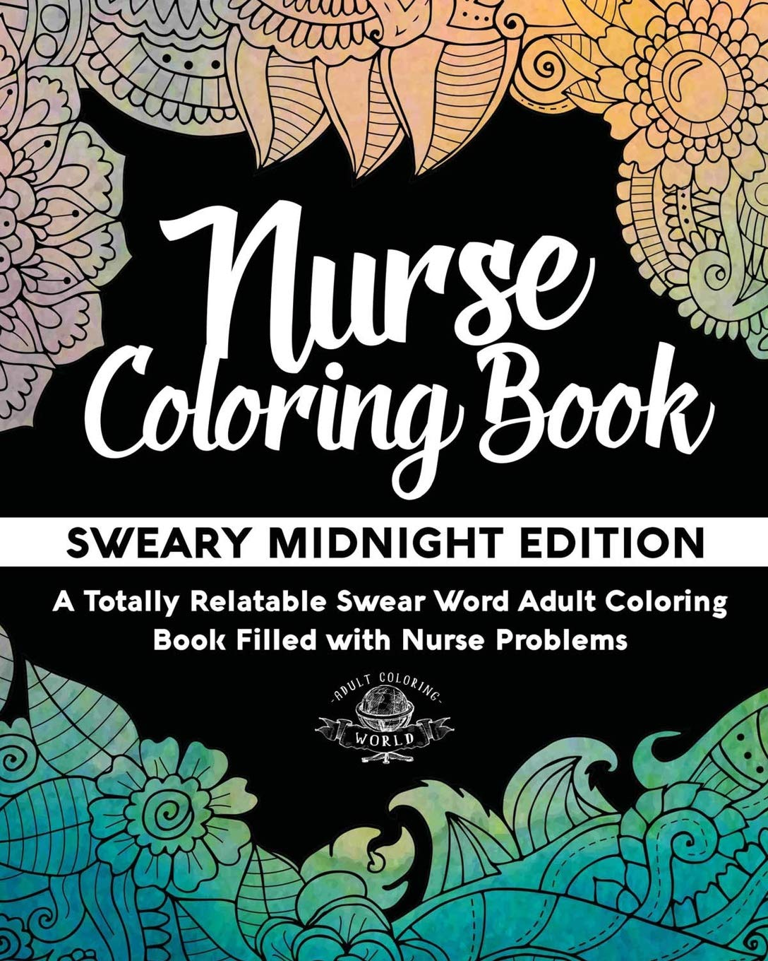 Nurse Coloring Book: Sweary Midnight Edition - A Totally Relatable Swear Word Adult Coloring Book Filled with Nurse Problems (Coloring Book Gift Ideas) (Volume 2) ebook