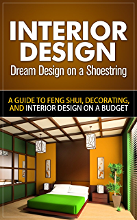 Interior Design: Dream Design On A Shoestring   A Guide To Feng Shui,  Decorating
