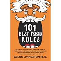 101 Best Food Rules: Accelerate Your Progress Towards Permanent Weight Loss by Leveraging the Most Effective Rules…