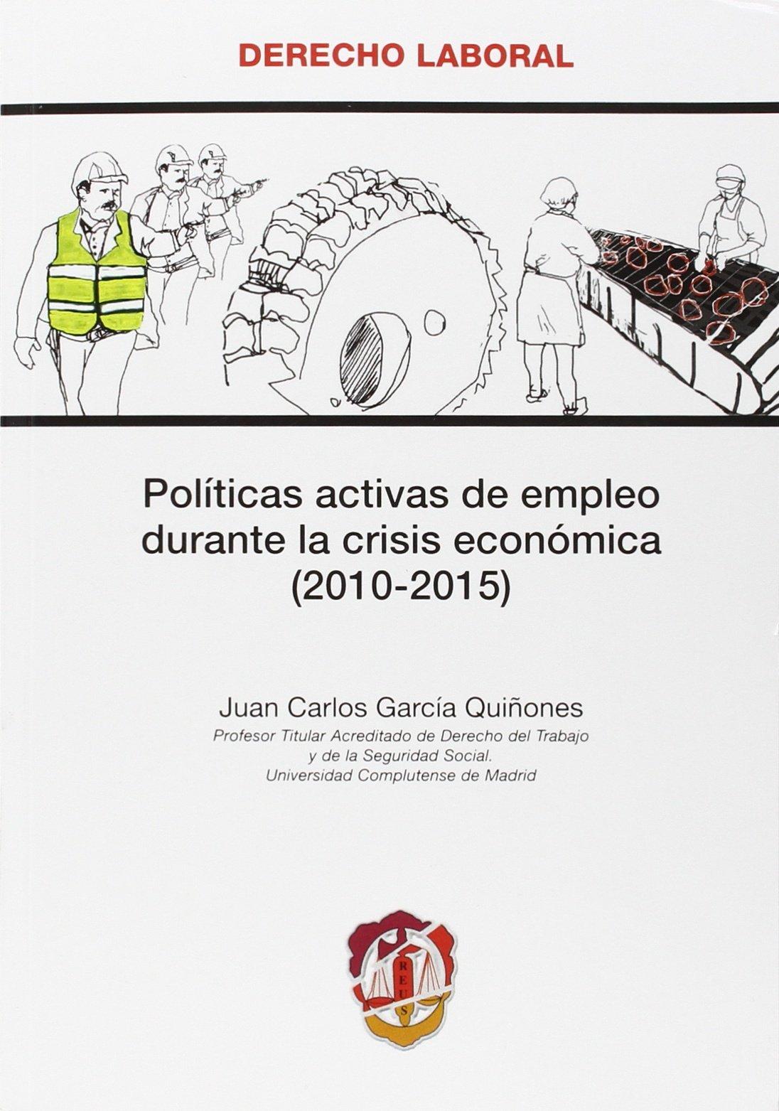Políticas activas de empleo durante la crisis económica 2010-2015 Derecho laboral: Amazon.es: García Quiñones, Juan Carlos: Libros
