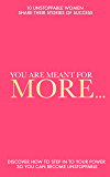 You Are Meant For More: Discover How to Step into Your Power So You Can Become UNSTOPPABLE