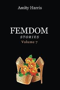 Amity Harris Femdom Stories Volume 7