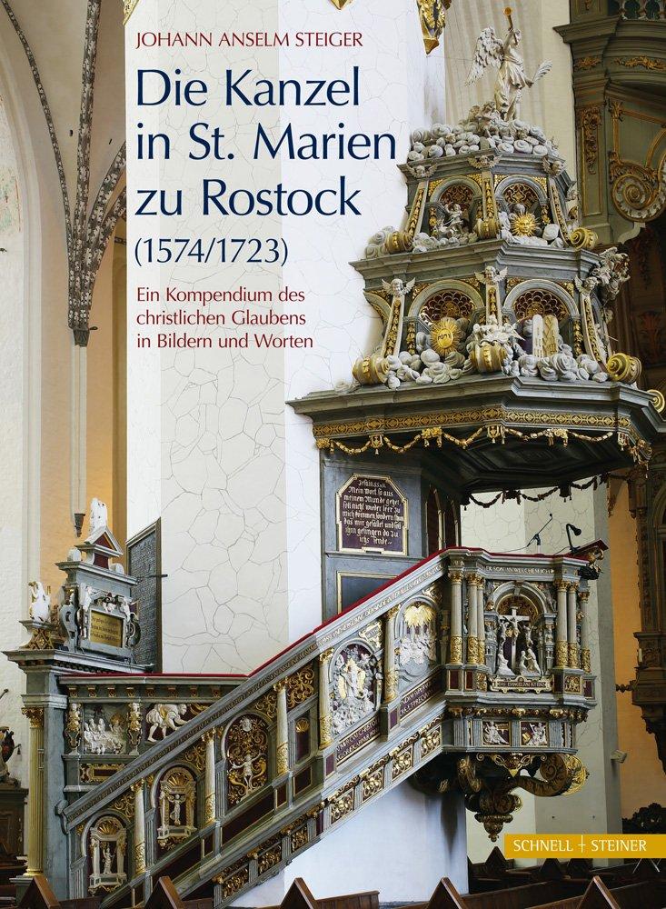 Die Kanzel in St. Marien zu RoStock (1574/1723): Ein Kompendium des christlichen Glaubens in Bildern und Worten Gebundenes Buch – 31. Juli 2017 Johann Anselm Steiger Schnell & Steiner 3795432766 Architektur