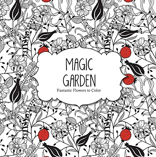 Magic Garden (Magic Garden: Fantastic Flowers Coloring Book for Adults (Color Magic))