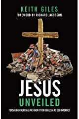 Jesus Unveiled: Forsaking Church as We Know It for Ekklesia as God Intended Kindle Edition