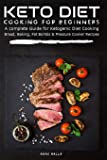 Keto Diet Cooking For Beginners: A complete Guide for Ketogenic Diet Cooking Bread, Baking, Fat Bombs & Pressure Cooker Recipes: 108 Low-Carbs & ... Pressure Cooker, Ketogenic Bread, Fat Bombs)