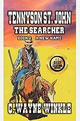 Tennyson 'Ten' St. John: The Searcher - Book 2 – A New Name Kindle Edition
