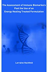 The Assessment of Immune Biomarkers Post the Use of an Energy Healing Treated Formulation Kindle Edition