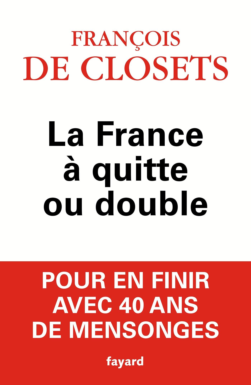 La France à quitte ou double Broché – 18 février 2015 François de Closets Fayard 2213686505 Actualités