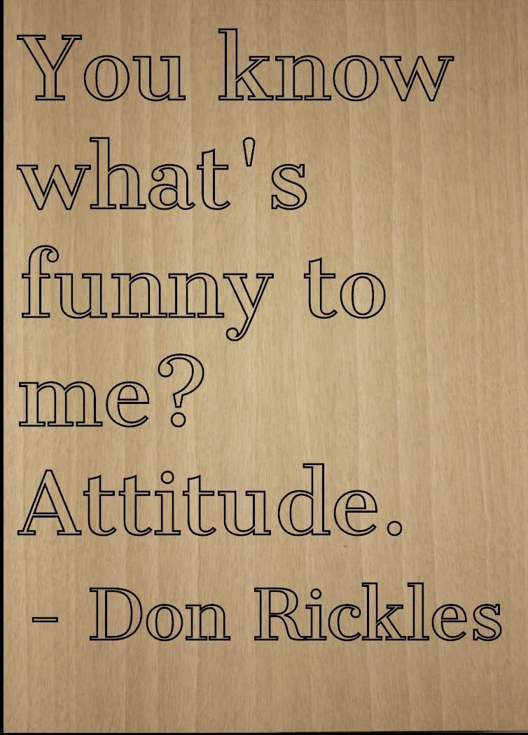 """Mundus Souvenirs You Know What's Funny to me? Attitude. Quote by Don Rickles, Laser Engraved on Wooden Plaque - Size: 8""""x10"""""""