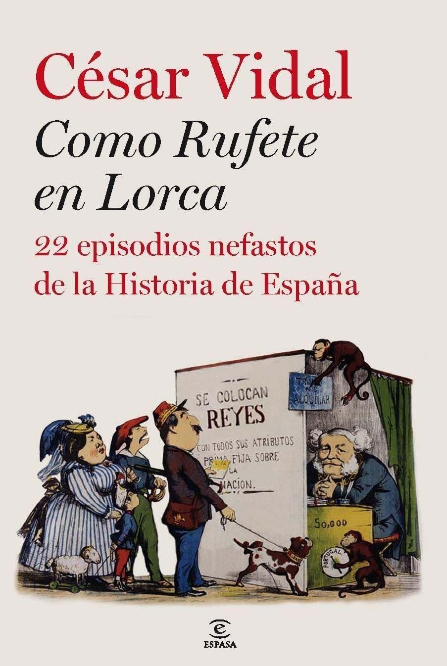 Como Rufete en Lorca: 22 episodios nefastos de la historia de España ESPASA FORUM: Amazon.es: Vidal, César: Libros