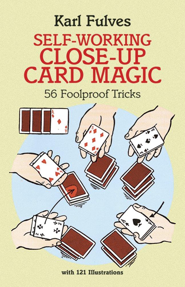 Self-Working Close-Up Card Magic: 53 Foolproof Tricks (Inglese) Copertina flessibile – 14 mar 1995 Karl Fulves Joseph K. Schmidt Dover Pubns 0486281248