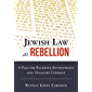 Jewish Law as Rebellion: A Plea for Religious Authenticity and Halachic Courage (English Edition)
