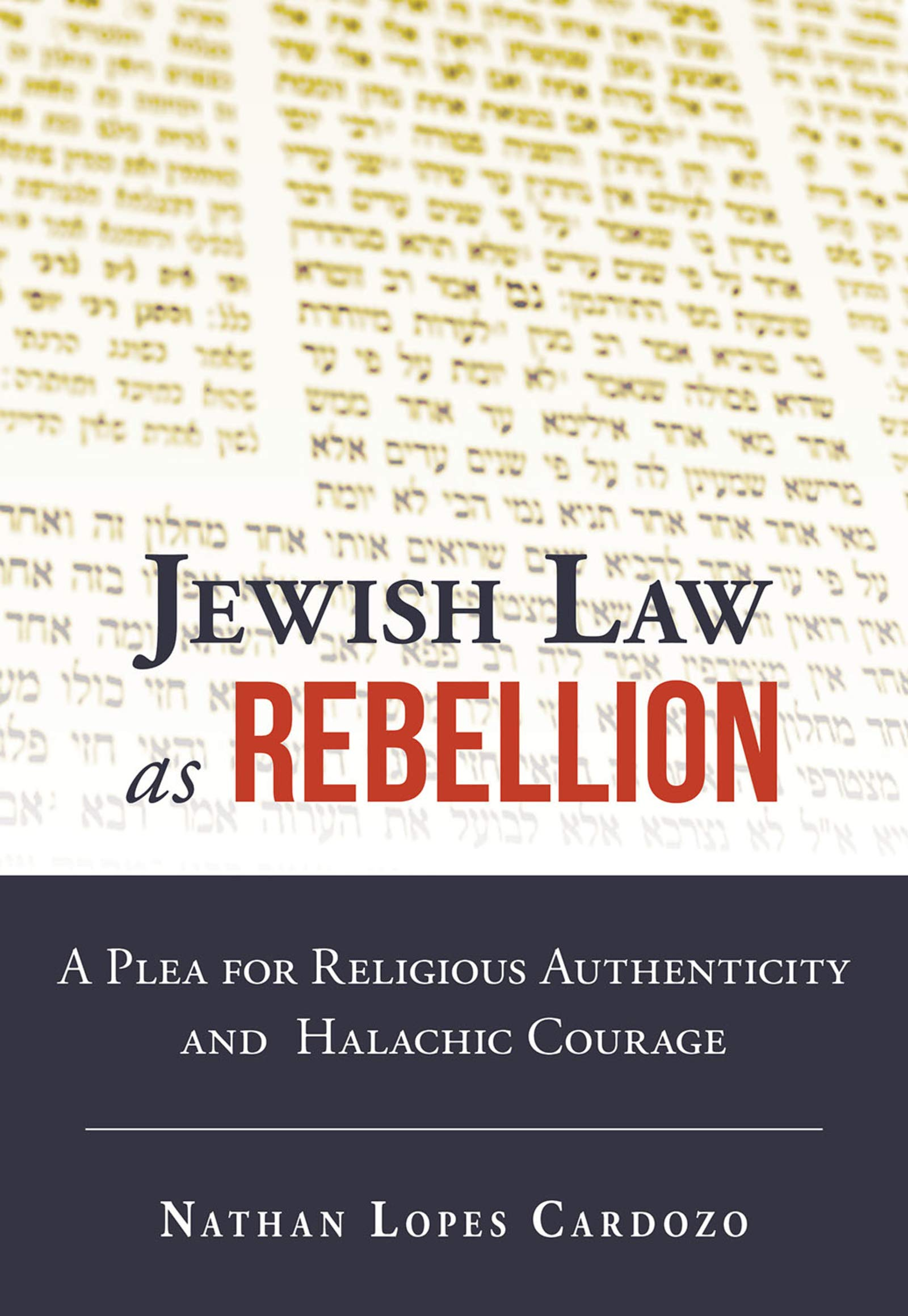 Jewish Law as Rebellion: A Plea for Religious Authenticity and Halachic  Courage por Nathan Lopes