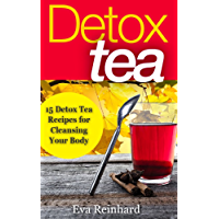 Detox Tea: 15 Detox Tea Recipes for Cleansing Your Body (Lose Weight, Improve Skin, Remove Toxins) (English Edition)
