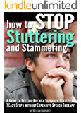 How to Stop Stuttering and Stammering: A Guide to Getting Rid of a Stubborn Stutter in 7 Easy Steps without Expensive Speech Therapy