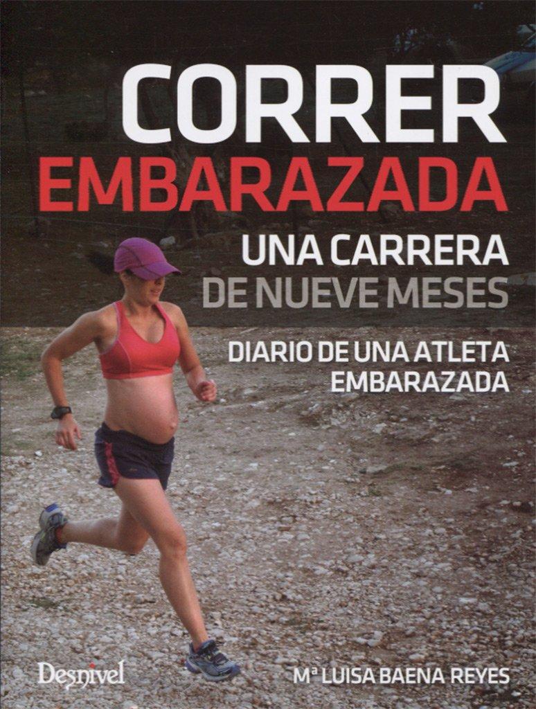 Correr embarazada. Una carrera de nueve meses: Amazon.es: María Luis Baena Reyes: Libros