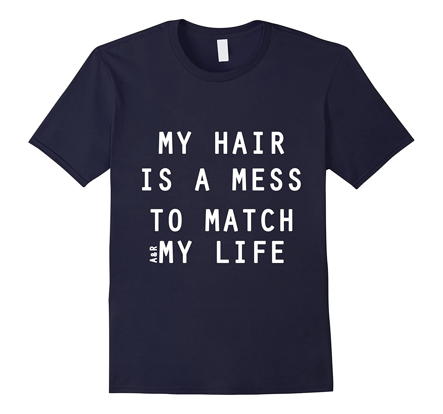 My Hair is a mess to match my life - tee shirt-TD