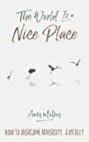 The World Is a Nice Place: How to Overcome Adversity, Joyfully