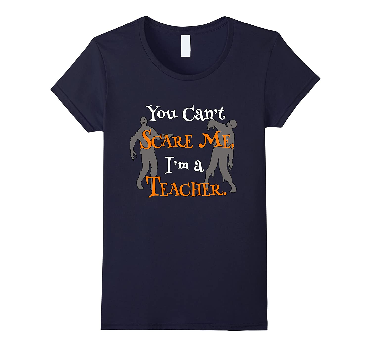 You Cant Scare me, Im a Teacher Halloween T-Shirt Gift