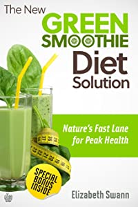 The New Green Smoothie Diet Solution: Nature's Fast Lane To Peak Health