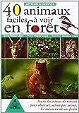 Apprenez à observer 40 animaux faciles à voir en forêt : Toutes les astuces de terrain pour observer, saison par saison, les animaux de nos forêts