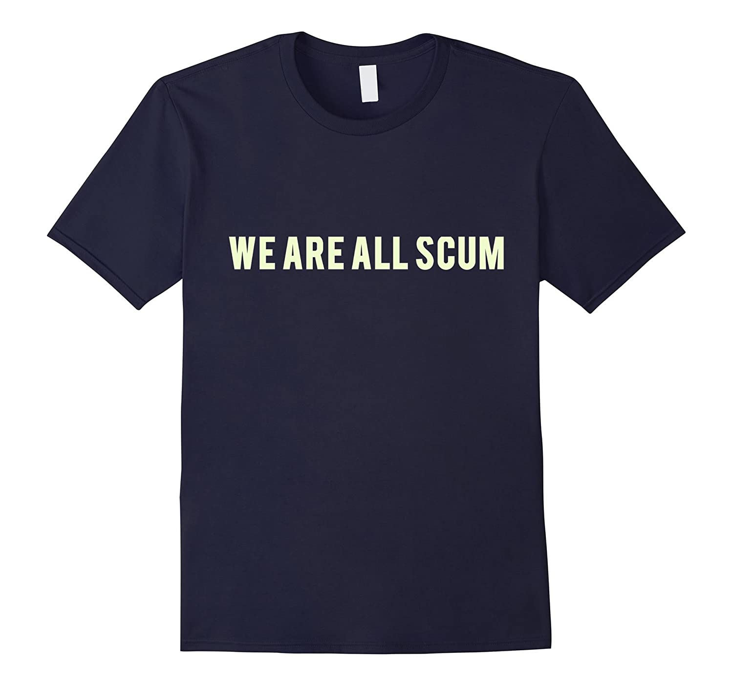 We Are All Scum Equality T shirt-T-Shirt