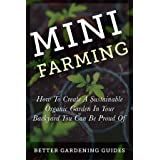 Mini Farming: How to Create a Sustainable Organic Garden in Your Backyard You Can Be Proud Of (Square Foot Gardening, Small S