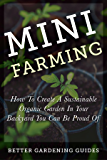 Mini Farming: How to Create a Sustainable Organic Garden in Your Backyard You Can Be Proud Of (Square Foot Gardening, Small Space Gardening, Mini Farming For Beginners)
