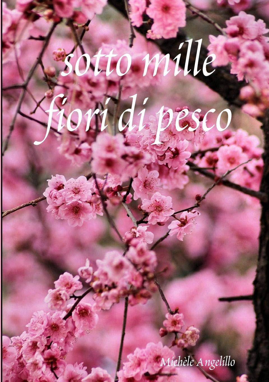 Fiori Pesco.Sotto Mille Fiori Di Pesco Italian Edition Michele Angelillo